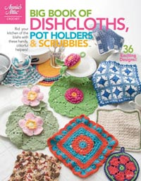 Big Book of Dishcloths, Potholders & Scrubbies