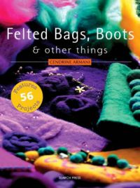 Felted bags, boots & other things