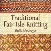 Traditional Fair isle knitting, Sheila mc gregor